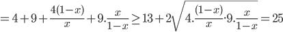 =4 + 9 + {{4(1 - x)} \over x} + 9.{x \over {1 - x}} \ge 13 + 2\sqrt {4.{{(1 - x)} \over x}.9.{x \over {1 - x}}} = 25