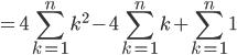 =4 \displaystyle \sum_{k=1}^{n}k^2-4 \displaystyle \sum_{k=1}^{n}k+\displaystyle \sum_{k=1}^{n}1