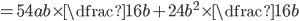 =54ab\times \dfrac{1}{6b}+24b^2\times \dfrac{1}{6b}