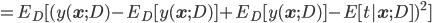 =E_D[ (y({\bf x};D)-E_D [y({\bf x};D)]+E_D [y({\bf x};D)] -E[t| {\bf x} ;D ])^2 ]