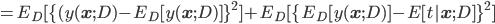 =E_D[ \{ (y({\bf x};D)-E_D [y({\bf x};D)] \}^2 ] +E_D [ \{ E_D [y({\bf x};D)] -E[t| {\bf x} ;D ] \}^2 ]