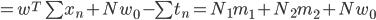 =w^{T}\sum x_{n}+Nw_{0}-\sum t_{n}=N_{1}m_{1}+N_{2}m_{2}+N w_{0}
