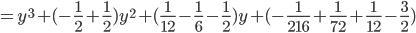=y^3+(-\frac{1}{2}+\frac{1}{2})y^2+(\frac{1}{12}-\frac{1}{6}-\frac{1}{2})y+(-\frac{1}{216}+\frac{1}{72}+\frac{1}{12}-\frac{3}{2})
