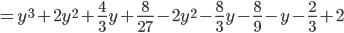 =y^3+2y^2+\frac{4}{3}y+\frac{8}{27}-2y^2-\frac{8}{3}y-\frac{8}{9}-y-\frac{2}{3}+2