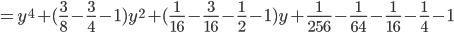 =y^4+(\frac{3}{8}-\frac{3}{4}-1)y^2+(\frac{1}{16}-\frac{3}{16}-\frac{1}{2}-1)y+\frac{1}{256}-\frac{1}{64}-\frac{1}{16}-\frac{1}{4}-1