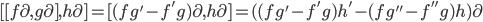 [[f\partial,g\partial] ,h\partial ]=[(fg'-f'g)\partial ,h\partial]=((fg'-f'g)h'-(fg''-f''g)h)\partial