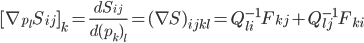 [cht][\nabla_{p_l} S_{ij}]_k=\frac{dS_{ij}}{d(p_k)_l}}=(\nabla S)_{ijkl}=Q^{-1}_{li}F_{kj}+Q^{-1}_{lj}F_{ki}[/cht]