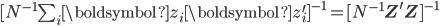 [N^{-1}\sum_{i}\boldsymbol{z}_{i}\boldsymbol{z}_{i}^{\prime}]^{-1}=[N^{-1}\mathbf{Z}^{\prime}\mathbf{Z}]^{-1}