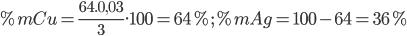 \% mCu = {{64.0,03} \over 3}.100 = 64\% ;\% mAg = 100 - 64 = 36\%
