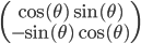 \(\array{\\{\cos(\theta)}\quad{\sin(\theta)}\\{-\sin(\theta)}\quad{\cos(\theta)}}\)