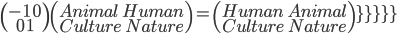 \(\array{\\{-1}\quad{0}\\{0}\quad{1\)\(\array{\\{Animal}\quad{Human}\\{Culture}\quad{Nature\)=\(\array{\\{Human}\quad{Animal}\\{Culture}\quad{Nature}\)