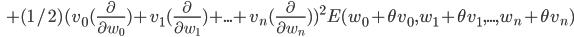 \,\,\,\, + (1/2)(v_0(\frac{\partial}{\partial w_0})+v_1(\frac{\partial}{\partial w_1})+...+v_n(\frac{\partial}{\partial w_n}))^2E(w_0+\theta v_0, w_1+\theta v_1,...,w_n+\theta v_n)