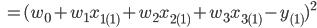 \,\,\,\, = (w_0+w_1x_{1(1)}+w_2x_{2(1)} + w_3x_{3(1)} - y_{(1)})^2
