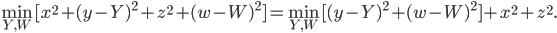 [cht]\[\min_{Y,W}[x^2+(y-Y)^2+z^2+(w-W)^2]=\min_{Y,W}[(y-Y)^2+(w-W)^2]+x^2+z^2.\][/cht]