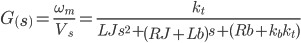 \[G\left(s\right)=\frac{{\omega }_m}{V_s}=\frac{k_t}{LJs^2+\left(RJ+Lb\right)s+(Rb+k_bk_t)}\]