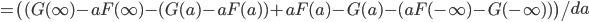 \\=\left. \left( (G(\infty)-aF(\infty)-(G(a)-aF(a))+aF(a)-G(a)-(aF(-\infty)-G(-\infty))\right)\middle / da\right.