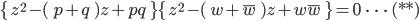 \{ \; z^2-(\; p+q \; )z+ pq \; \}\{ \; z^2-(\; w+\overline{w} \; )z+ w\overline{w} \; \}=0 \; \; \cdots \; (**)