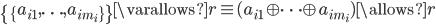 \{ \{ a_{i1}, \ldots, a_{im_i} \} \} \varallows r \equiv (a_{i1} \oplus \cdots \oplus a_{im_i}) \allows r
