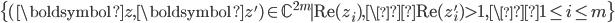 \{(\boldsymbol{z}, \boldsymbol{z}') \in \mathbb{C}^{2m} \mid \mathrm{Re}(z_i), \\mathrm{Re}(z_i') > 1, \1 \leq i \leq m\}