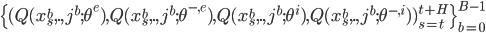 \{(Q(x^b_s,.,j^b; \theta^e), Q(x^b_s,.,j^b; \theta^{-,e}), Q(x^b_s,.,j^b; \theta^{i}), Q(x^b_s,.,j^b; \theta^{-,i}))_{s=t}^{t+H}\}_{b=0}^{B-1}