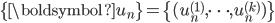 \{\boldsymbol{u}_n\}=\{(u_n^{(1)},\cdots,u_n^{(k)})\}