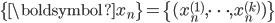 \{\boldsymbol{x}_n\}=\{(x_n^{(1)},\cdots,x_n^{(k)})\}