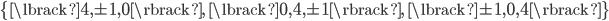 \{\lbrack 4,\pm1,0\rbrack,\  \lbrack0,4,\pm 1\rbrack,\  \lbrack\pm 1,0,4\rbrack\}