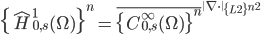 \{\widehat{H}_{0,s}^1(\Omega)\}^n = \overline{\{C_{0,s}^{\infty}(\Omega)\}^n}^{\| \nabla \cdot\|_{\{L^2\}^{n^2}}}