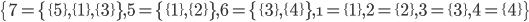 \{7=\{\{5\},\{1\},\{3\}\},5=\{\{1\},\{2\}\},6=\{\{3\},\{4\}\},\1=\{1\},2=\{2\},3=\{3\},4=\{4\}\}