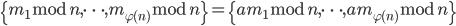 \{m_1 \bmod{n}, \dots, m_{\varphi(n)} \bmod{n}\}=\{am_1 \bmod{n}, \dots, am_{\varphi(n)} \bmod{n}\}