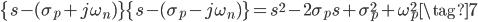 \{s - (\sigma_{p} + j \omega_{n}) \} \{s - (\sigma_{p} - j \omega_{n}) \} = s^{2} - 2 \sigma_{p} s + \sigma_{p}^{2} + \omega_{p}^{2} \tag{7}