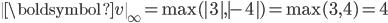 \  \boldsymbol{v} \ _{\infty} =\max( 3 , -4 )=\max(3,4)=4