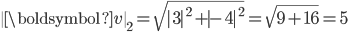 \  \boldsymbol{v} \ _{2} =\sqrt{ 3 ^{2}+ -4 ^{2}}=\sqrt{9+16}=5