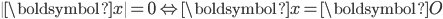 \  \boldsymbol{x} \  =0  \Leftrightarrow \boldsymbol{x}=\boldsymbol{O}