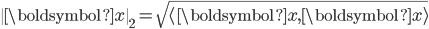 \  \boldsymbol{x} \ _{2} =\sqrt{\langle\boldsymbol{x},\boldsymbol{x}\rangle}