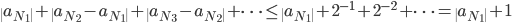 \|a_{N_1}\|+\|a_{N_2}-a_{N_1}\|+\|a_{N_3}-a_{N_2}\|+\cdots \leq \|a_{N_1}\|+2^{-1}+2^{-2}+\cdots=\|a_{N_1}\|+1