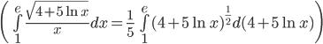 \(\int\limits_1^e {{{\sqrt {4 + 5\ln x} } \over x}} dx = {1 \over 5}\int\limits_1^e {{{(4 + 5\ln x)}^{{1 \over 2}}}d(4 + 5\ln x)} \)