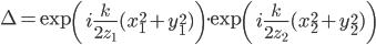 [cht]\Delta = \exp\left(i\frac{k}{2z_1}(x_1^2 + y_1^2)\right)\cdot \exp\left(i\frac{k}{2z_2}(x_2^2 + y_2^2)\right)[/cht]