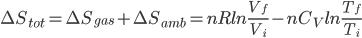 \Delta S_{tot} =\Delta S_{gas} +\Delta S_{amb}=nRln\frac{V_{f}}{V_{i}}-nC_{V}ln\frac{T_{f}}{T_{i}}