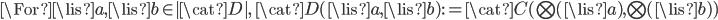 \For \lis{a}, \lis{b}\in |\cat{D}|,\;  \cat{D}(\lis{a}, \lis{b}) := \cat{C}(\bigotimes(\lis{a}), \bigotimes(\lis{b}) )