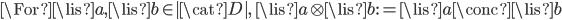 \For \lis{a}, \lis{b}\in |\cat{D}|,\;  \lis{a}\otimes\lis{b} := \lis{a}\conc\lis{b}