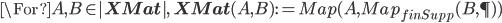 \For A, B\in |{\bf XMat}|,\:  {\bf XMat}(A, B) := Map(A, Map_{finSupp}(B, \P) )