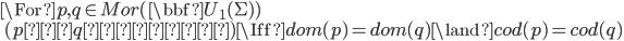 \For p, q \in Mor(\bbf{U}_1(\Sigma))\\ \quad (p と q は共端) \Iff dom(p) = dom(q) \land cod(p) = cod(q)