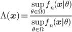 \Lambda(\mathbf{x}) = \frac{\sup_{\theta \in \Omega_0} f_n(\mathbf{x} | \theta)}{\sup_{\theta \in \Omega} f_n(\mathbf{x} | \theta)}