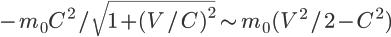 \Large -m_0 C^2/\sqrt{1+(V/C)^2}\sim m_0(V^2/2 - C^2)
