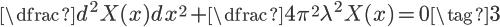 \Large\dfrac{d^2X(x)}{dx^2}+\dfrac{4\pi^2}{\lambda^2}\Large{X(x)}=0\tag{3}