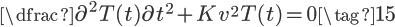 \Large{\dfrac{\partial^2T(t)}{\partial t^2}+Kv^2T(t)} = \Large{0}\tag{15}