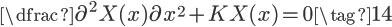 \Large{\dfrac{\partial^2X(x)}{\partial x^2}+KX(x)} = \Large{0}\tag{14}