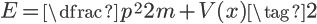 \Large{E}=\dfrac{p^2}{2m}+V(x)\tag{2}