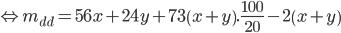 \Leftrightarrow {m_{dd}} = 56x + 24y + 73\left( {x + y} \right).{{100} \over {20}} - 2\left( {x + y} \right)